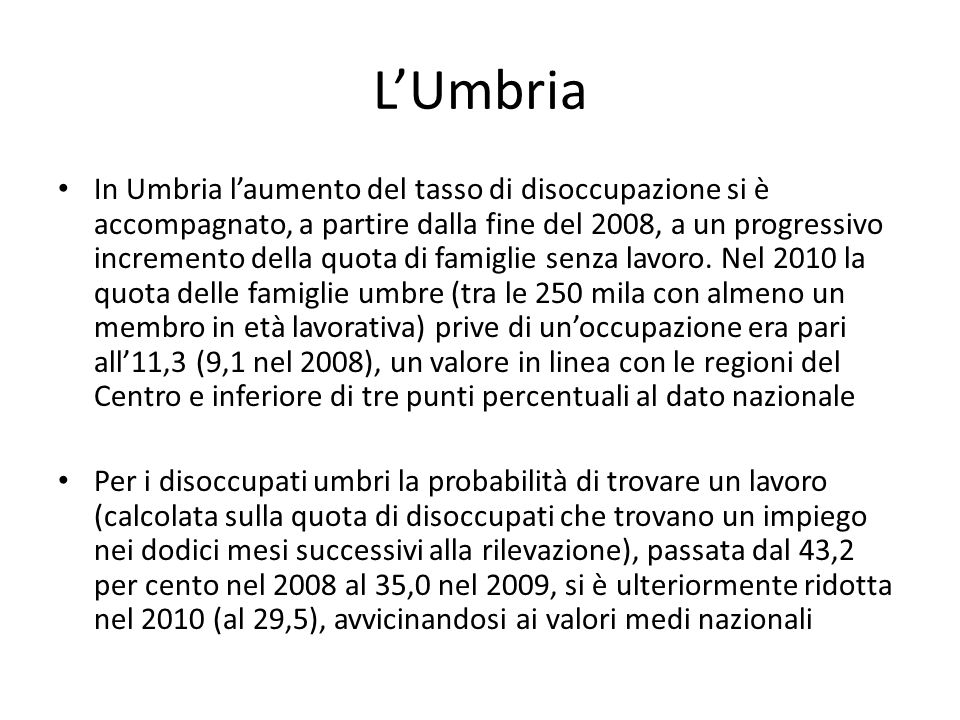 In Umbria l'aumento del tasso di disoccupazione si è accompagnato, a partire dalla fine del 2008, a un progressivo incremento della quota di famiglie senza lavoro.