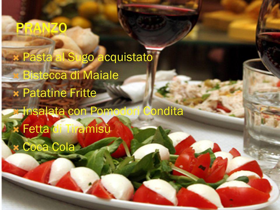  Pasta al Sugo acquistato  Bistecca di Maiale  Patatine Fritte  Insalata con Pomodori Condita  Fetta di Tiramisù  Coca Cola