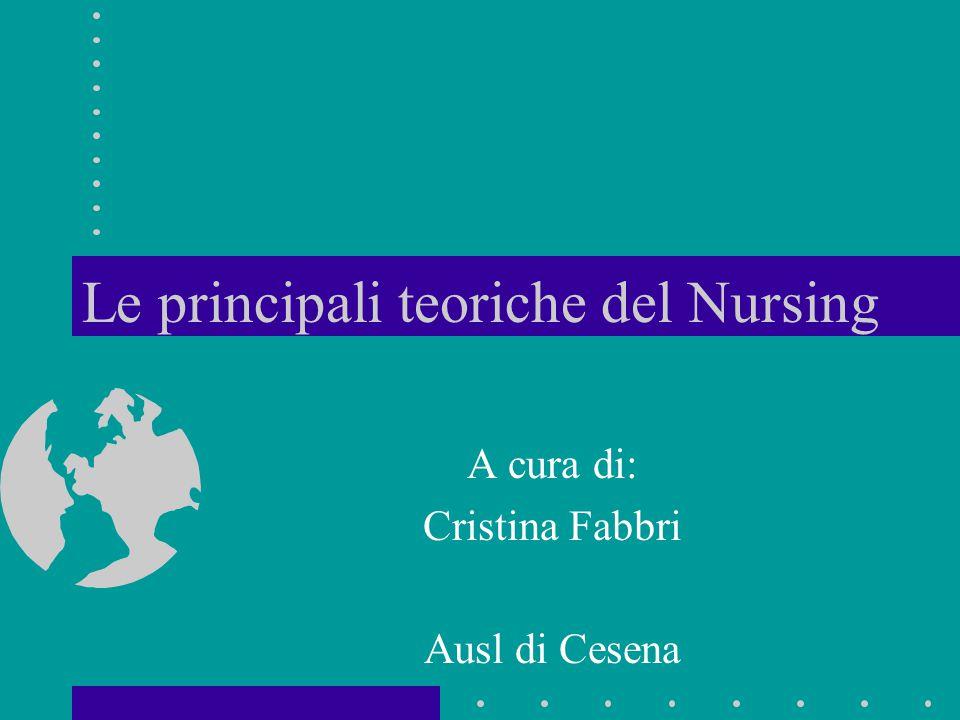 Le principali teoriche del Nursing A cura di: Cristina Fabbri Ausl di Cesena