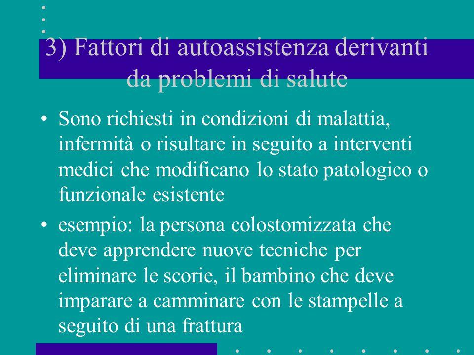 3) Fattori di autoassistenza derivanti da problemi di salute Sono richiesti in condizioni di malattia, infermità o risultare in seguito a interventi m