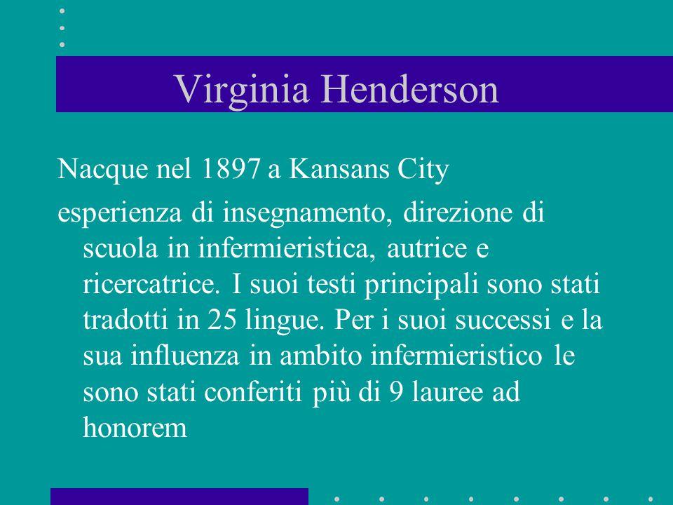 Virginia Henderson Nacque nel 1897 a Kansans City esperienza di insegnamento, direzione di scuola in infermieristica, autrice e ricercatrice. I suoi t