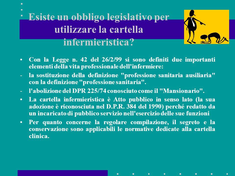 Esiste un obbligo legislativo per utilizzare la cartella infermieristica? Con la Legge n. 42 del 26/2/99 si sono definiti due importanti elementi dell