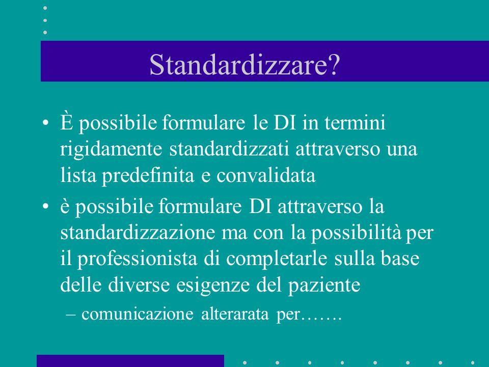 Standardizzare? È possibile formulare le DI in termini rigidamente standardizzati attraverso una lista predefinita e convalidata è possibile formulare