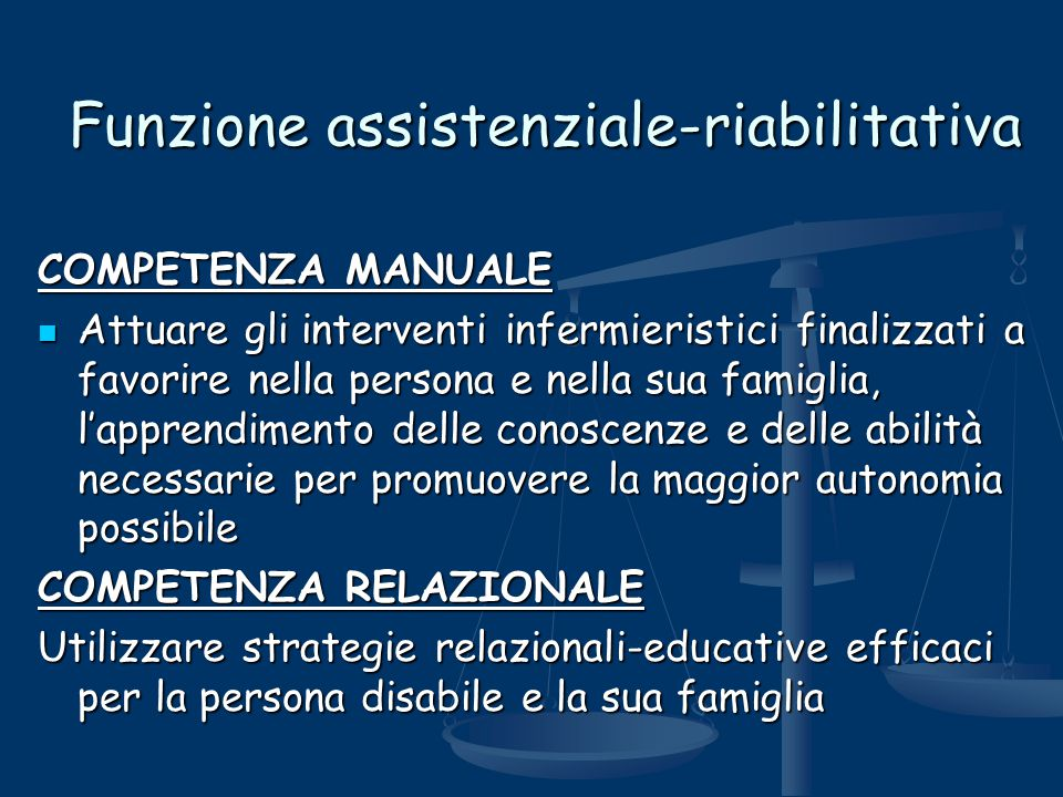 Funzione assistenziale-riabilitativa COMPETENZA MANUALE Attuare gli interventi infermieristici finalizzati a favorire nella persona e nella sua famigl
