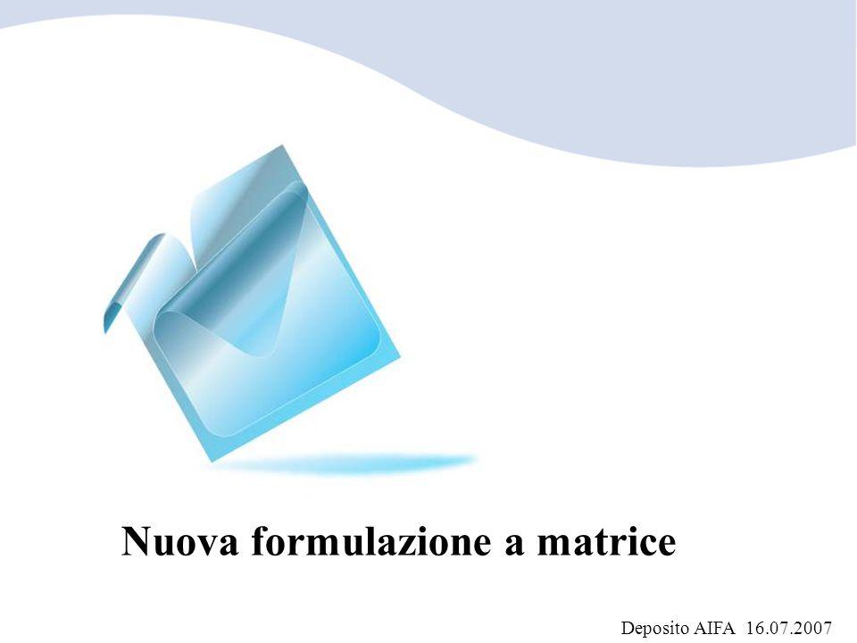 Nuova formulazione a matrice Deposito AIFA 16.07.2007