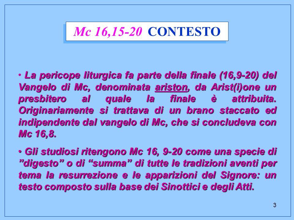 3 La pericope liturgica fa parte della finale (16,9-20) del Vangelo di Mc, denominata ariston, da Arist(i)one un presbitero al quale la finale è attribuita.