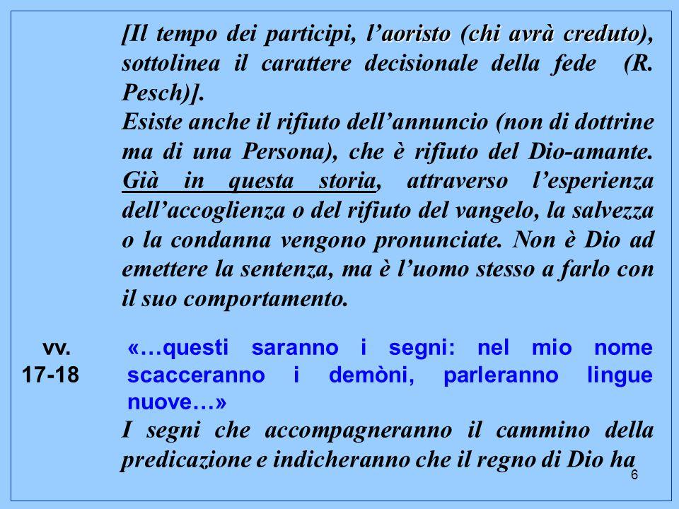 6 aoristochi avrà creduto [Il tempo dei participi, l'aoristo (chi avrà creduto), sottolinea il carattere decisionale della fede (R.