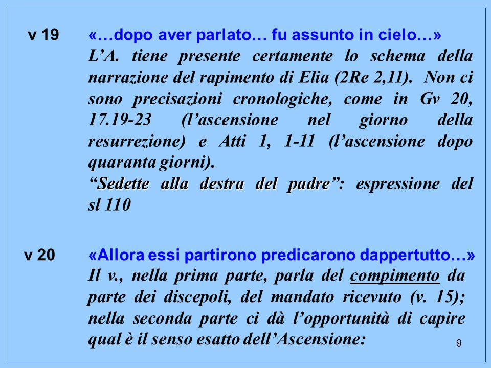 10 se da una parte Gesù è sottratto alla dimensione spazio-temporale, dall'altra, è diventato raggiungibile da tutti, confermando la promessa (fatta in Mt 28,20) di essere con loro fino alla fine dei tempi.