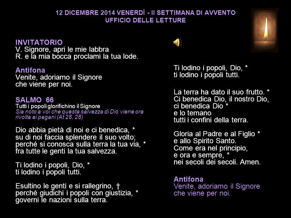 12 DICEMBRE 2014 VENERDÌ - II SETTIMANA DI AVVENTO UFFICIO DELLE LETTURE INVITATORIO V.