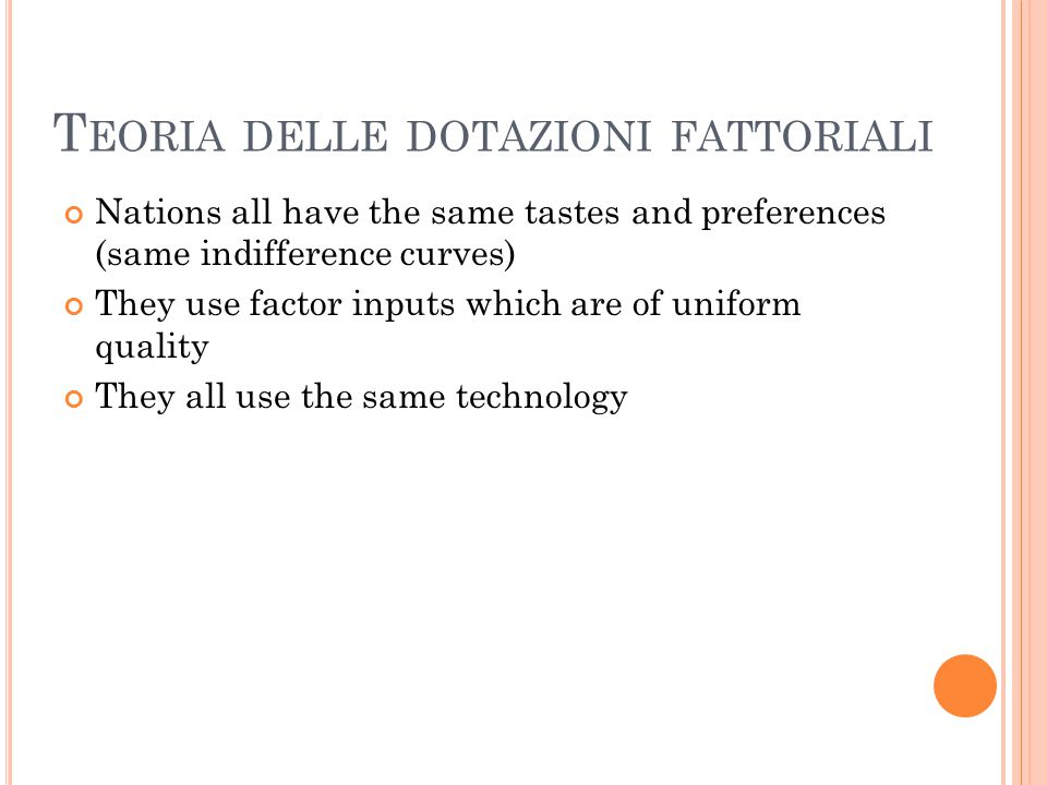T EORIA DELLE DOTAZIONI FATTORIALI Nations all have the same tastes and preferences (same indifference curves) They use factor inputs which are of uni