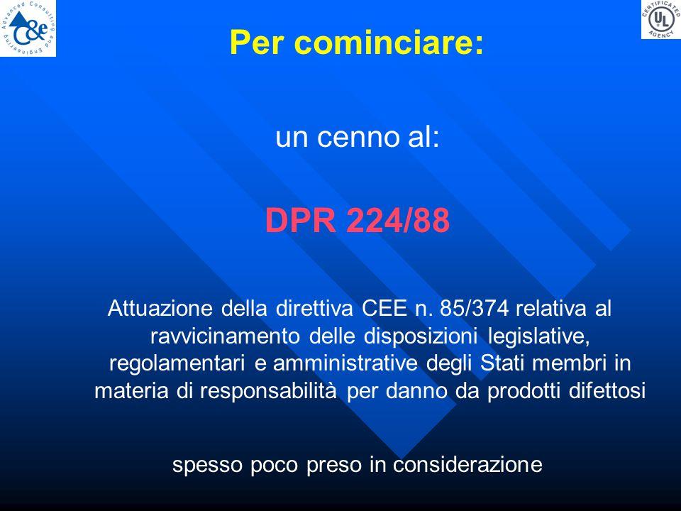 Per cominciare: un cenno al: DPR 224/88 Attuazione della direttiva CEE n.