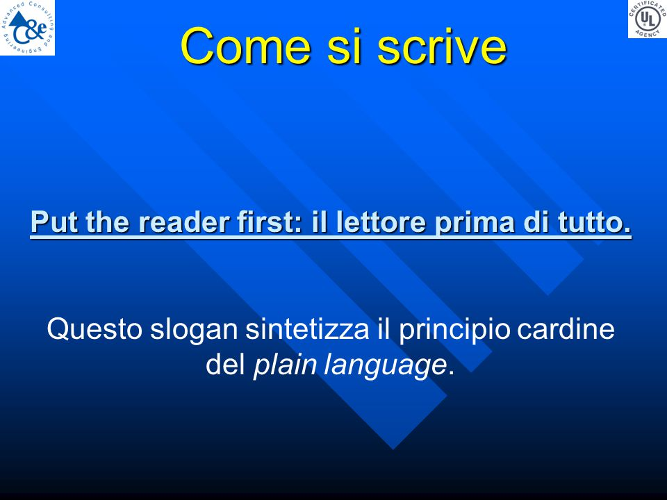 Come si scrive Put the reader first: il lettore prima di tutto. Questo slogan sintetizza il principio cardine del plain language.