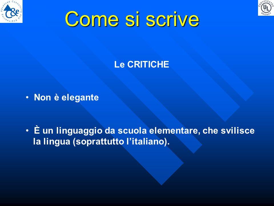 Come si scrive Le CRITICHE Non è elegante È un linguaggio da scuola elementare, che svilisce la lingua (soprattutto l'italiano).