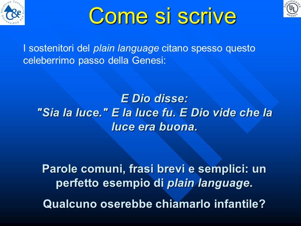 I sostenitori del plain language citano spesso questo celeberrimo passo della Genesi: E Dio disse: Sia la luce. E la luce fu.