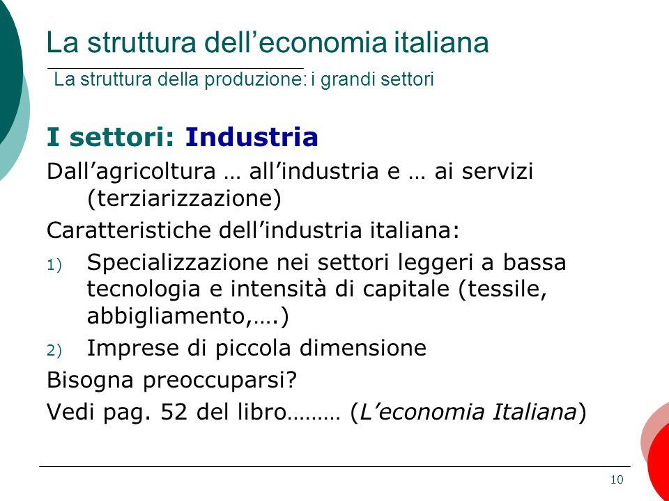 10 I settori: Industria Dall'agricoltura … all'industria e … ai servizi (terziarizzazione) Caratteristiche dell'industria italiana: 1) Specializzazion
