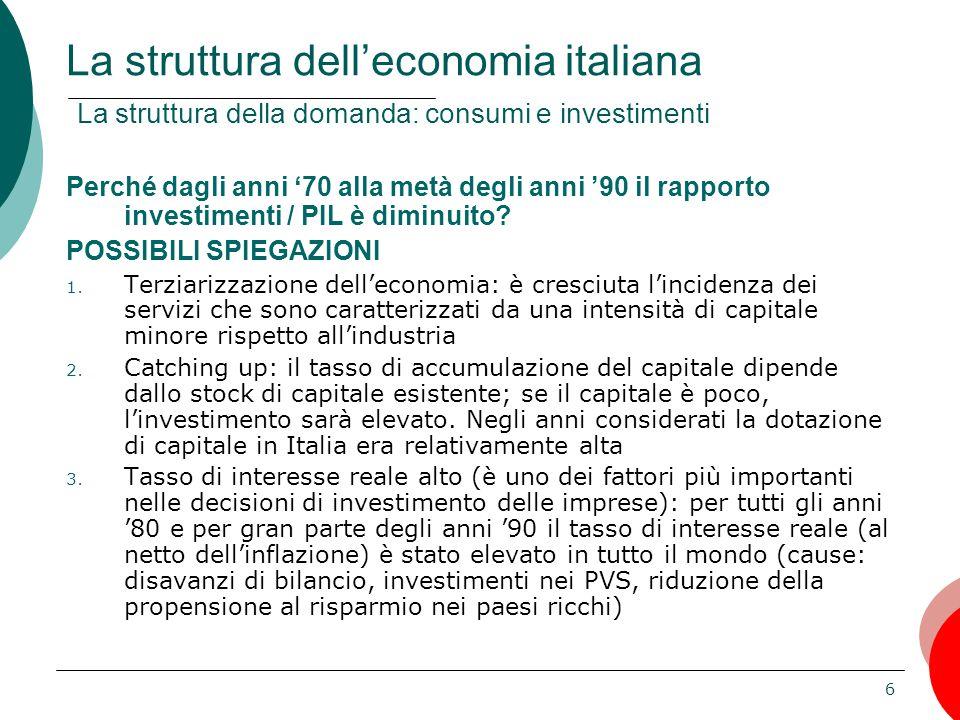 6 Perché dagli anni '70 alla metà degli anni '90 il rapporto investimenti / PIL è diminuito? POSSIBILI SPIEGAZIONI 1. Terziarizzazione dell'economia: