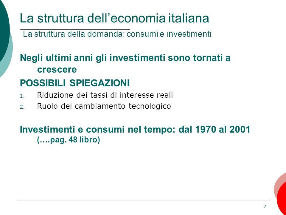 7 Negli ultimi anni gli investimenti sono tornati a crescere POSSIBILI SPIEGAZIONI 1. Riduzione dei tassi di interesse reali 2. Ruolo del cambiamento