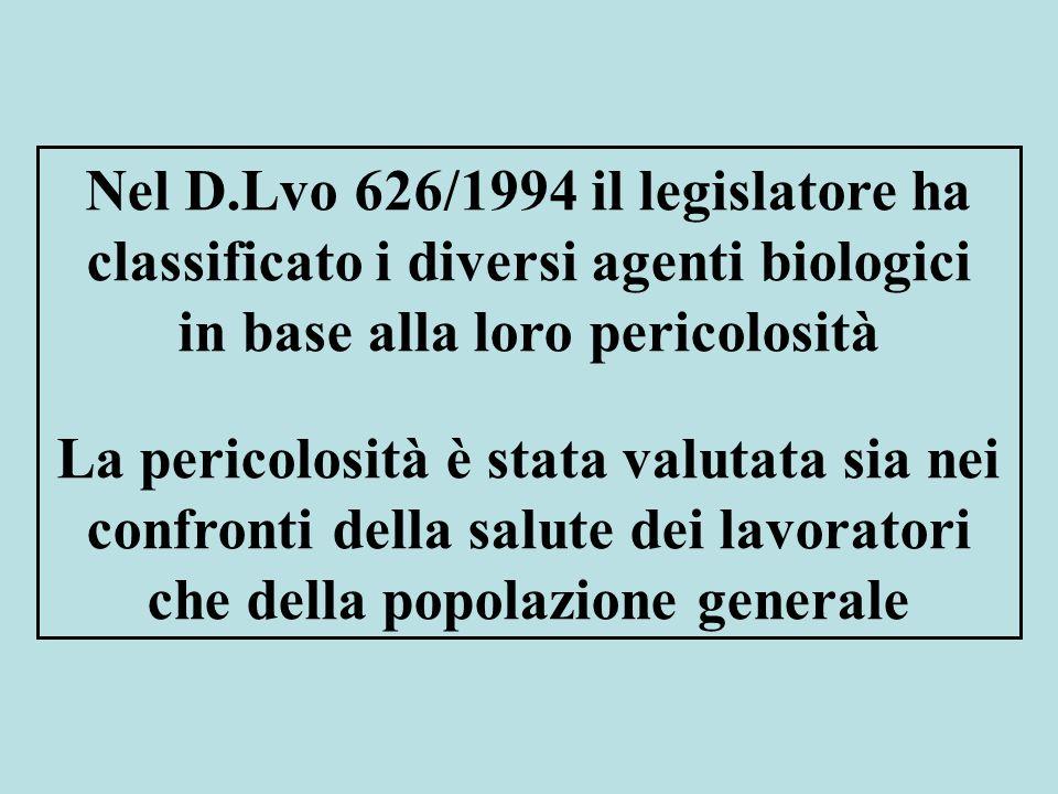 Nel D.Lvo 626/1994 il legislatore ha classificato i diversi agenti biologici in base alla loro pericolosità La pericolosità è stata valutata sia nei confronti della salute dei lavoratori che della popolazione generale