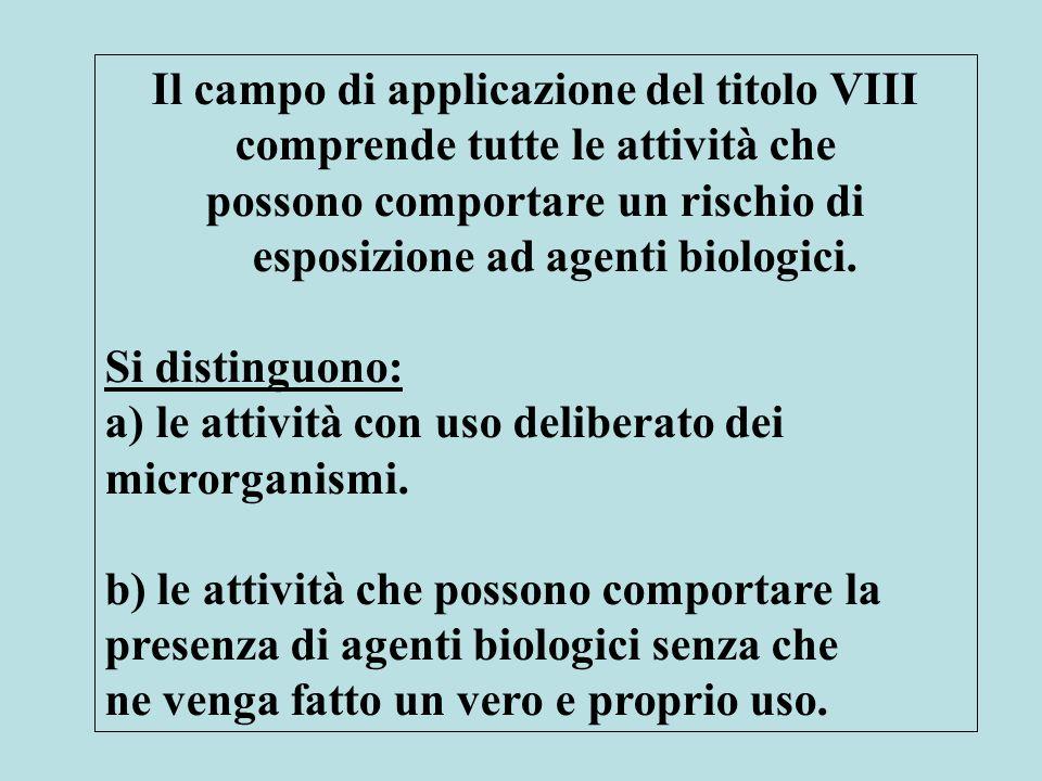 Il campo di applicazione del titolo VIII comprende tutte le attività che possono comportare un rischio di esposizione ad agenti biologici.
