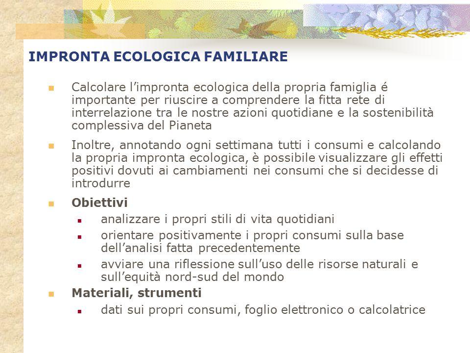 IMPRONTA ECOLOGICA FAMILIARE Calcolare l'impronta ecologica della propria famiglia é importante per riuscire a comprendere la fitta rete di interrelaz