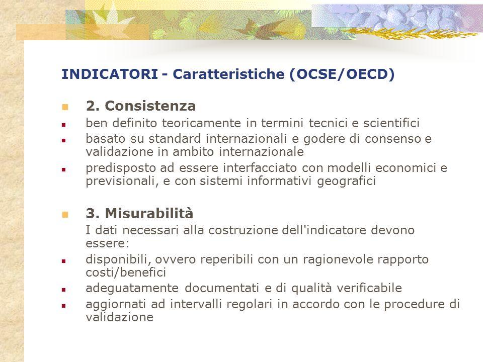 INDICATORI - Caratteristiche (OCSE/OECD) 2. Consistenza ben definito teoricamente in termini tecnici e scientifici basato su standard internazionali e