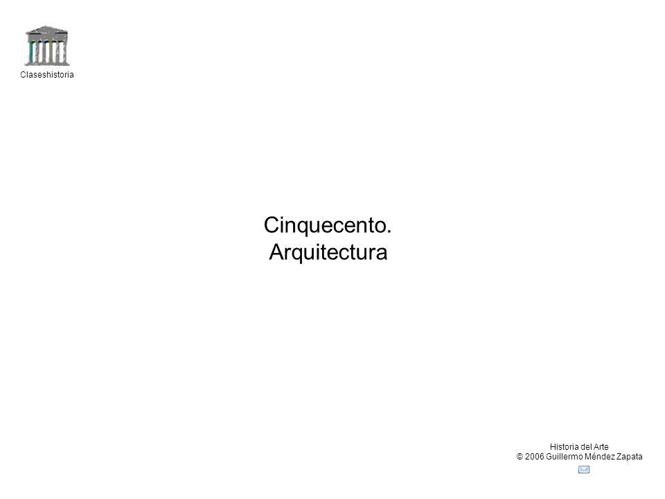 Claseshistoria Historia del Arte © 2006 Guillermo Méndez Zapata Cinquecento. Arquitectura