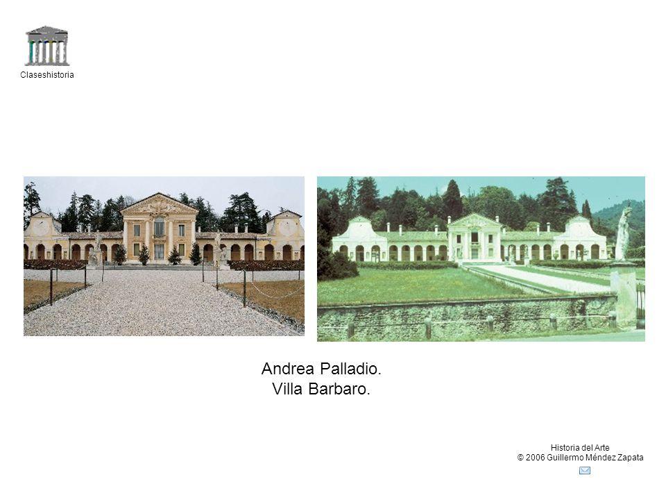 Claseshistoria Historia del Arte © 2006 Guillermo Méndez Zapata Andrea Palladio. Villa Barbaro.