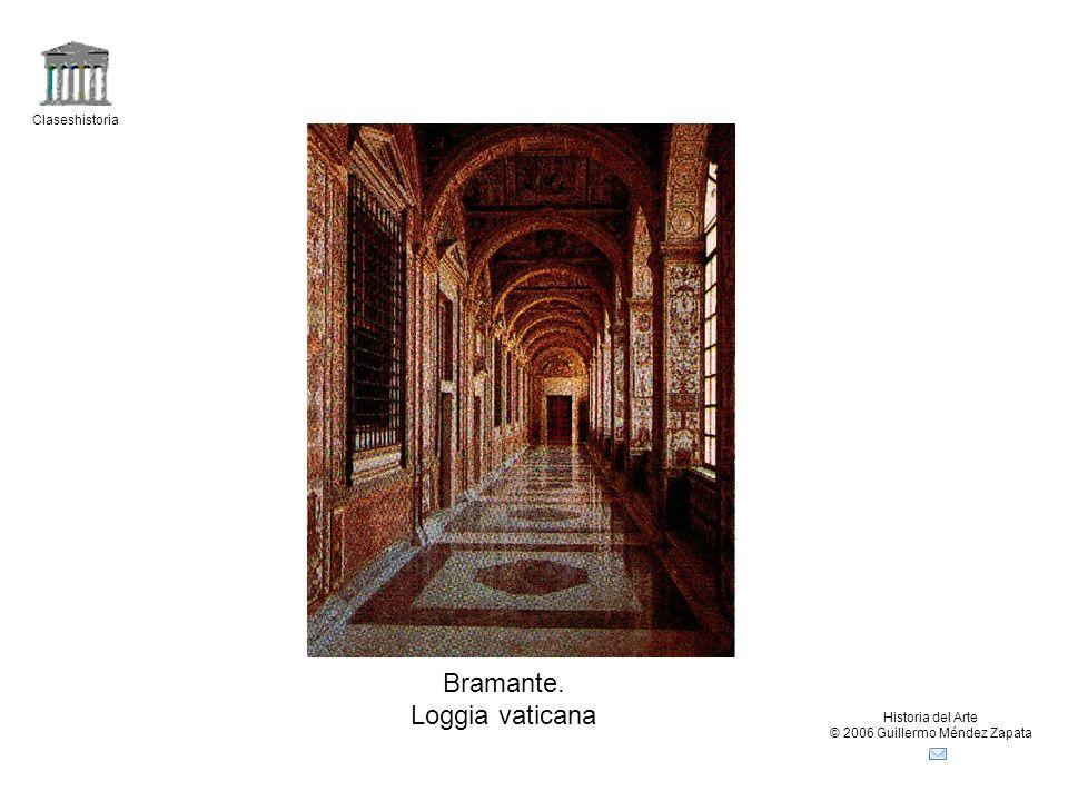 Claseshistoria Historia del Arte © 2006 Guillermo Méndez Zapata Bramante. Loggia vaticana