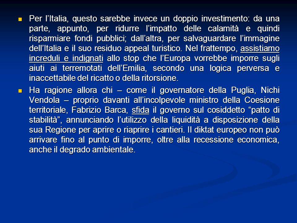 Per l'Italia, questo sarebbe invece un doppio investimento: da una parte, appunto, per ridurre l'impatto delle calamità e quindi risparmiare fondi pubblici; dall'altra, per salvaguardare l'immagine dell'Italia e il suo residuo appeal turistico.
