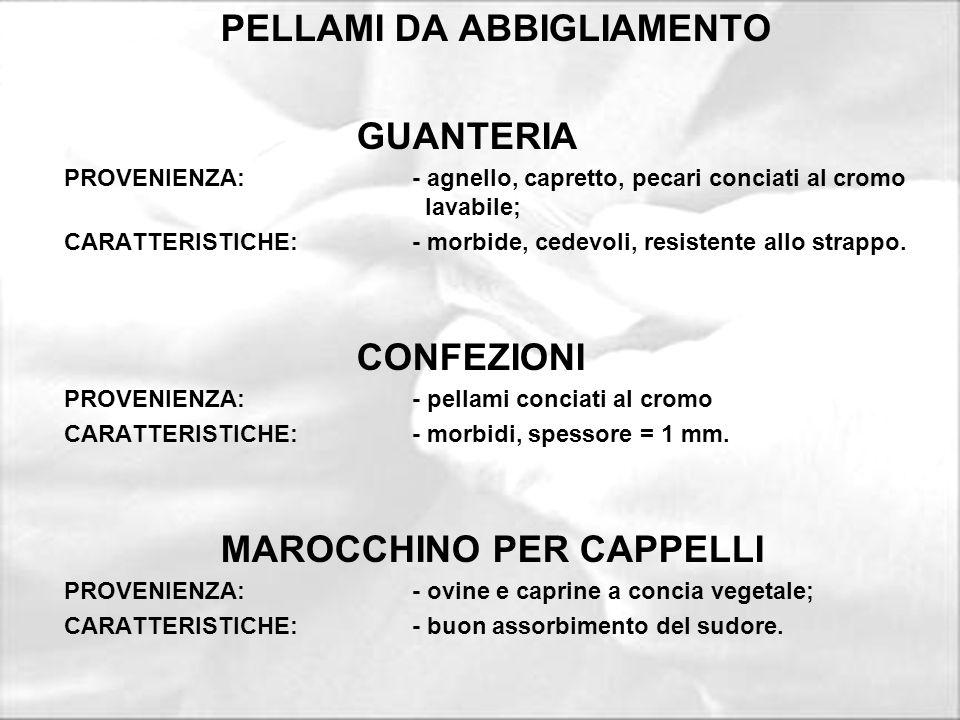 PELLAMI DA ABBIGLIAMENTO GUANTERIA PROVENIENZA:- agnello, capretto, pecari conciati al cromo lavabile; CARATTERISTICHE:- morbide, cedevoli, resistente