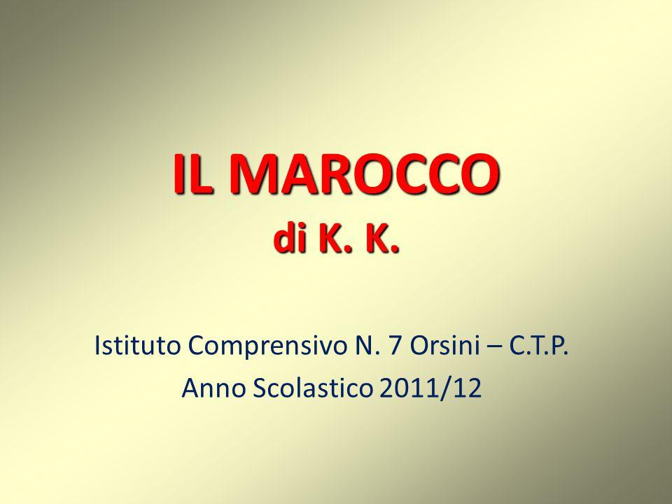 IL MAROCCO di K. K. Istituto Comprensivo N. 7 Orsini – C.T.P. Anno Scolastico 2011/12