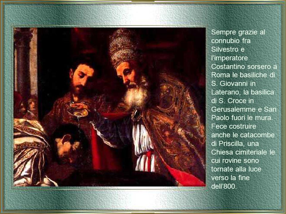 Sempre grazie al connubio fra Silvestro e l'imperatore Costantino sorsero a Roma le basiliche di S.