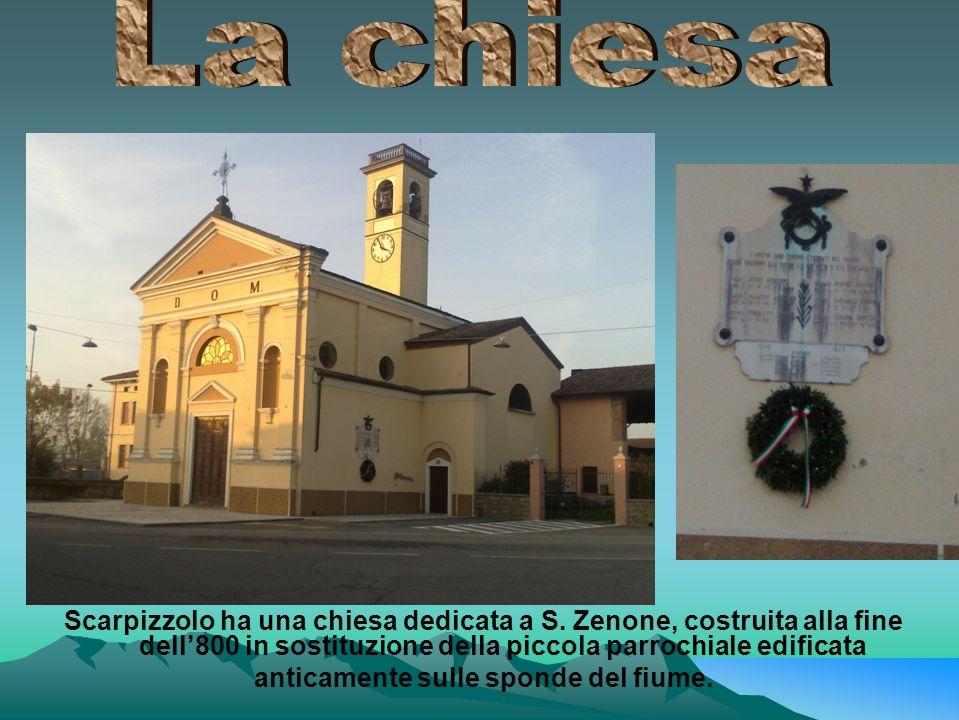 Scarpizzolo ha una chiesa dedicata a S. Zenone, costruita alla fine dell'800 in sostituzione della piccola parrochiale edificata anticamente sulle spo