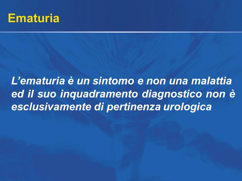 Ematuria L'ematuria è un sintomo e non una malattia ed il suo inquadramento diagnostico non è esclusivamente di pertinenza urologica