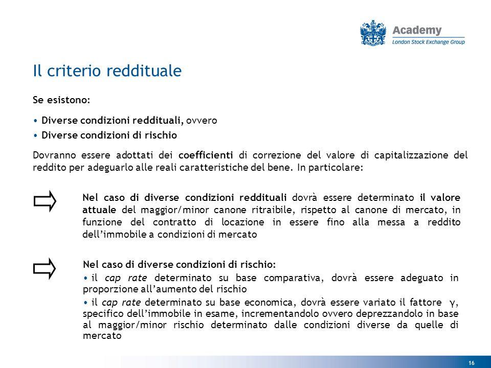 16 Se esistono: Diverse condizioni reddituali, ovvero Diverse condizioni di rischio Dovranno essere adottati dei coefficienti di correzione del valore