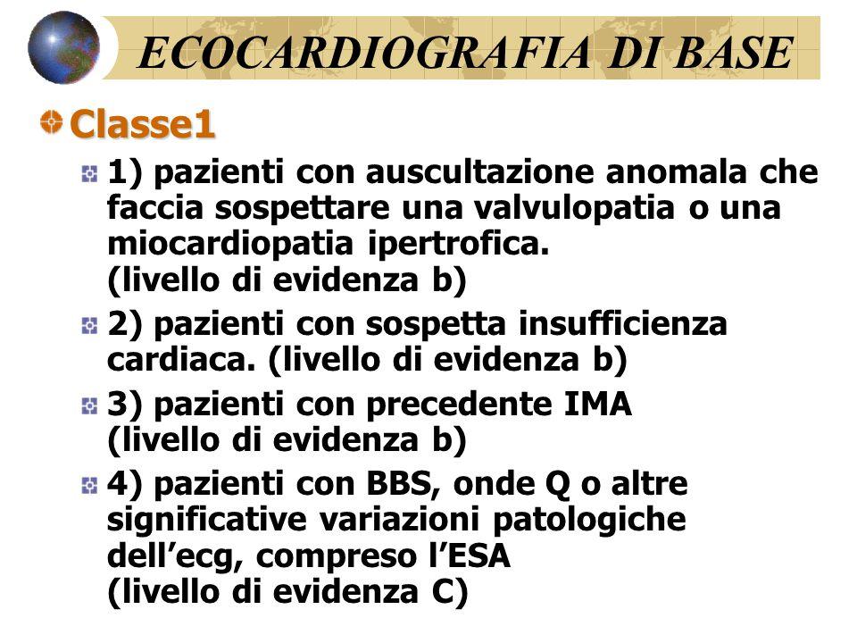 ECOCARDIOGRAFIA DI BASE Classe1 1) pazienti con auscultazione anomala che faccia sospettare una valvulopatia o una miocardiopatia ipertrofica. (livell