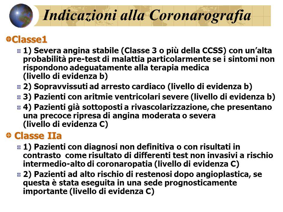 Indicazioni alla Coronarografia Classe1 1) Severa angina stabile (Classe 3 o più della CCSS) con un'alta probabilità pre-test di malattia particolarme