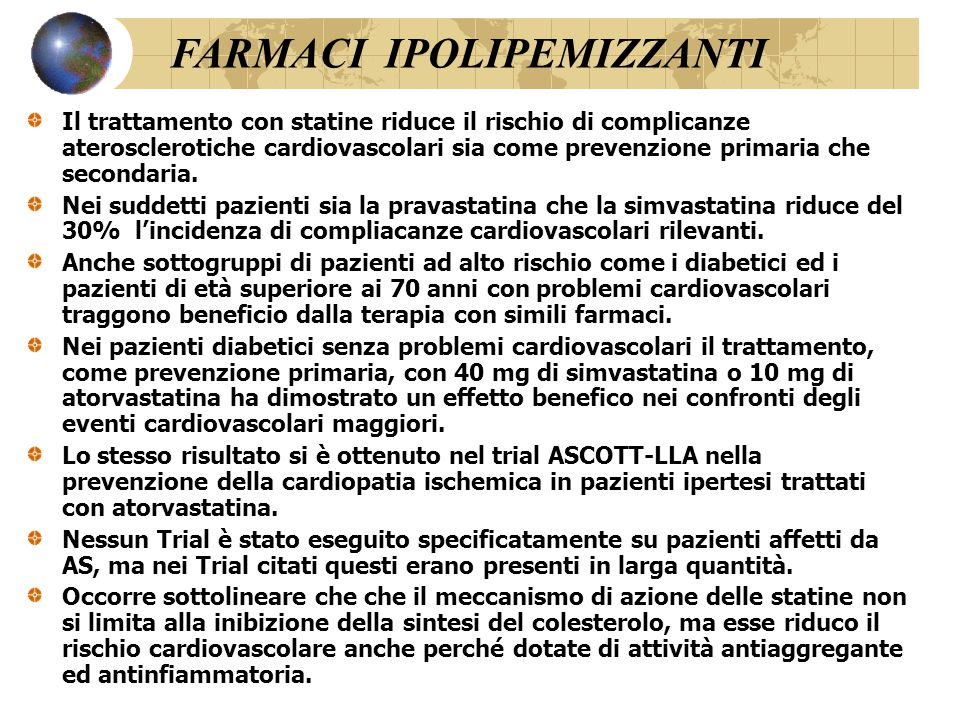 Il trattamento con statine riduce il rischio di complicanze aterosclerotiche cardiovascolari sia come prevenzione primaria che secondaria.