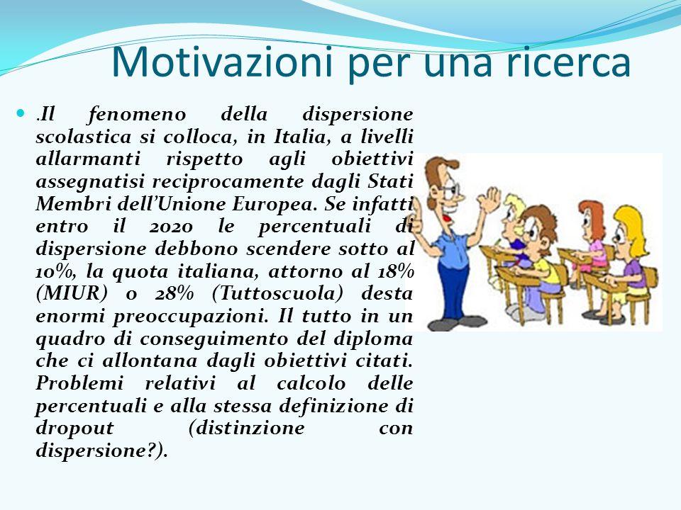 Motivazioni per una ricerca.Il fenomeno della dispersione scolastica si colloca, in Italia, a livelli allarmanti rispetto agli obiettivi assegnatisi reciprocamente dagli Stati Membri dell'Unione Europea.