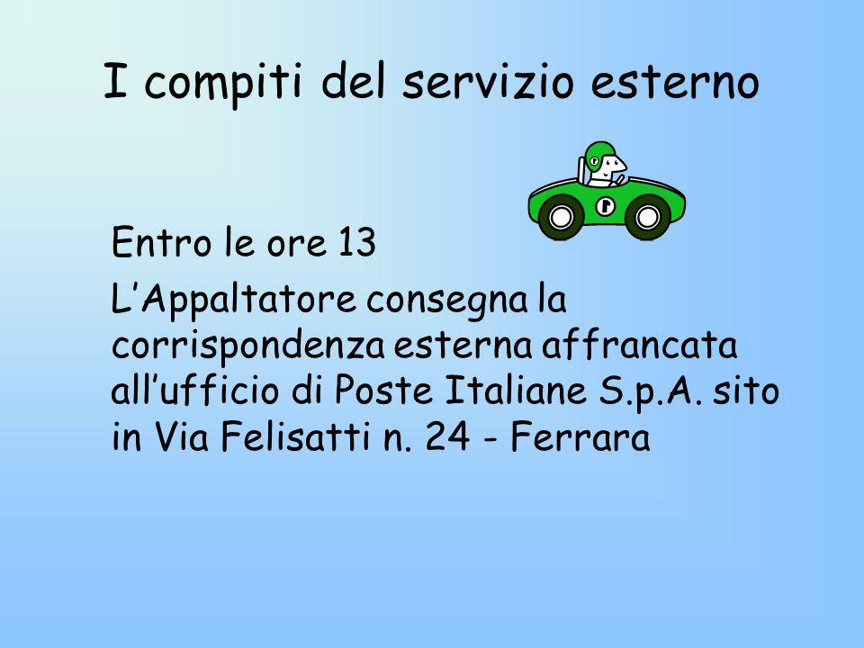 I compiti del servizio esterno Entro le ore 13 L'Appaltatore consegna la corrispondenza esterna affrancata all'ufficio di Poste Italiane S.p.A.