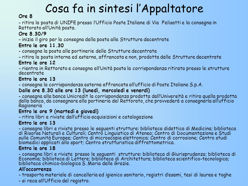 Cosa fa in sintesi l'Appaltatore Ore 8 - ritira la posta di UNIFE presso l'Ufficio Poste Italiane di Via Felisatti e la consegna in Rettorato all'Unità posta.