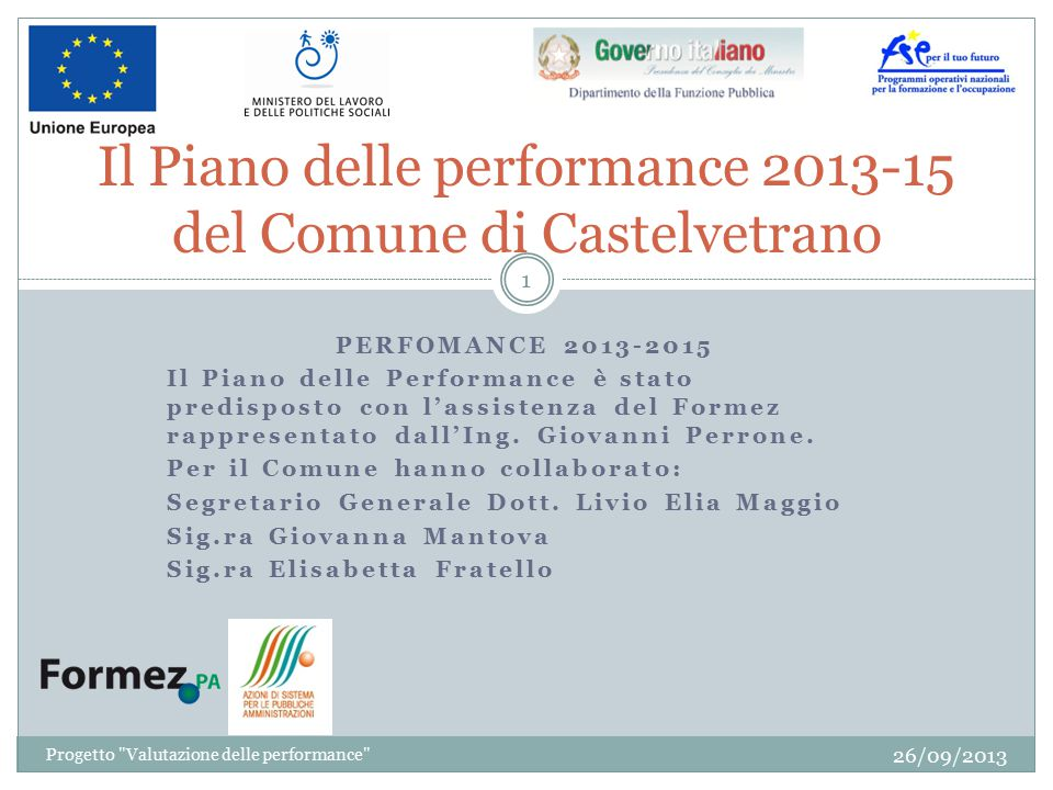PERFOMANCE 2013-2015 Il Piano delle Performance è stato predisposto con l'assistenza del Formez rappresentato dall'Ing. Giovanni Perrone. Per il Comun