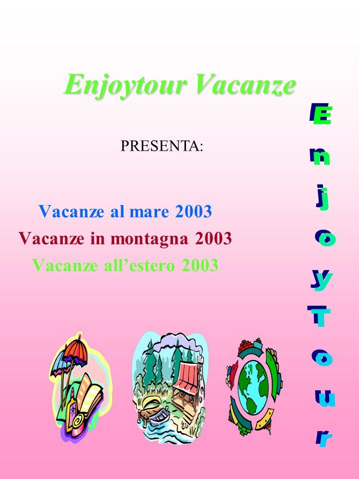 Enjoytour Vacanze Vacanze al mare 2003 Vacanze in montagna 2003 Vacanze all'estero 2003 PRESENTA: