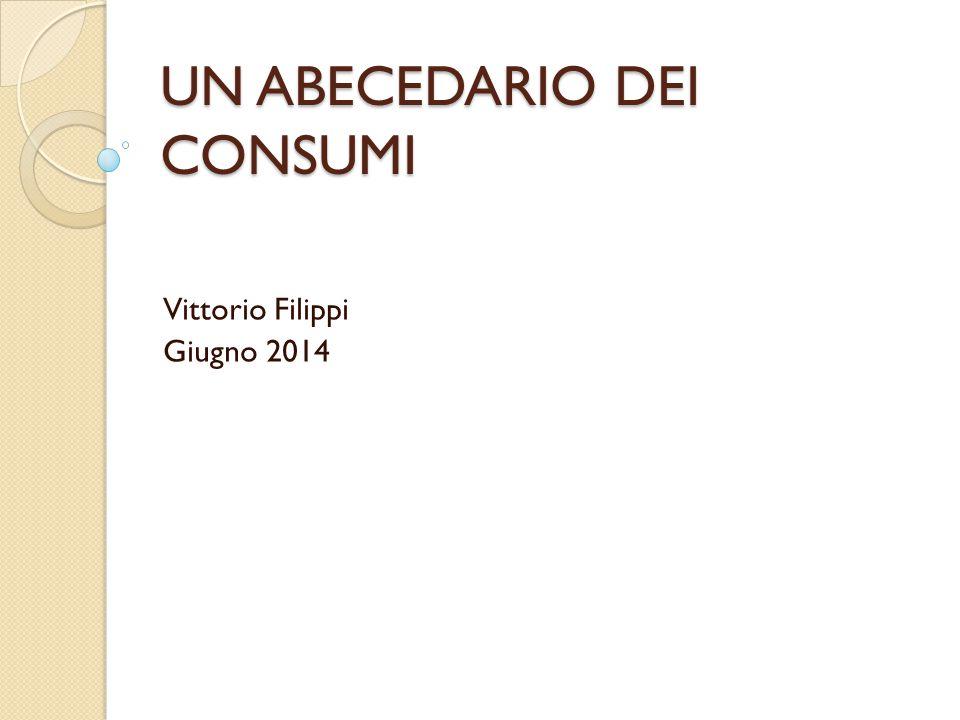 UN ABECEDARIO DEI CONSUMI Vittorio Filippi Giugno 2014