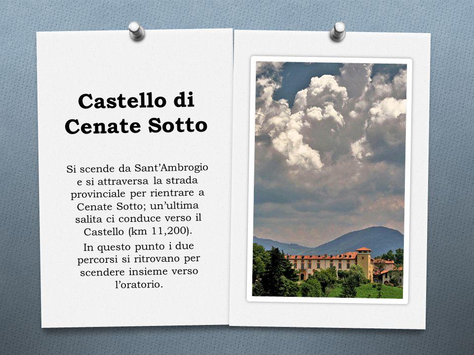 Castello di Cenate Sotto Si scende da Sant'Ambrogio e si attraversa la strada provinciale per rientrare a Cenate Sotto; un'ultima salita ci conduce ve