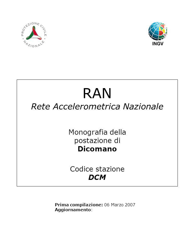 RAN Rete Accelerometrica Nazionale Monografia della postazione di Dicomano Codice stazione DCM Prima compilazione: 06 Marzo 2007 Aggiornamento: