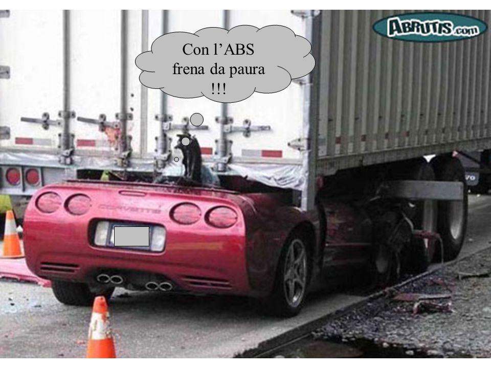 Con l'ABS frena da paura !!!