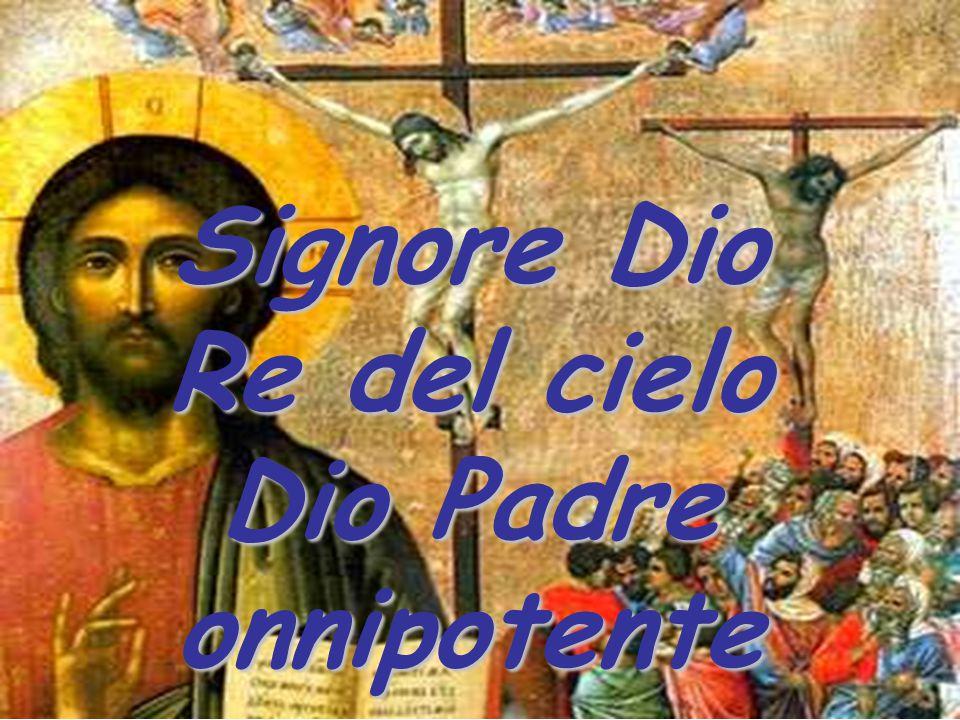 Signore Dio Re del cielo Dio Padre onnipotente