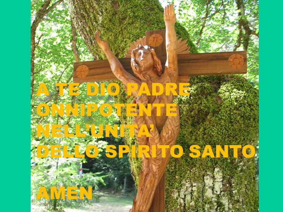 A TE DIO PADRE ONNIPOTENTE NELL'UNITA' DELLO SPIRITO SANTO AMEN