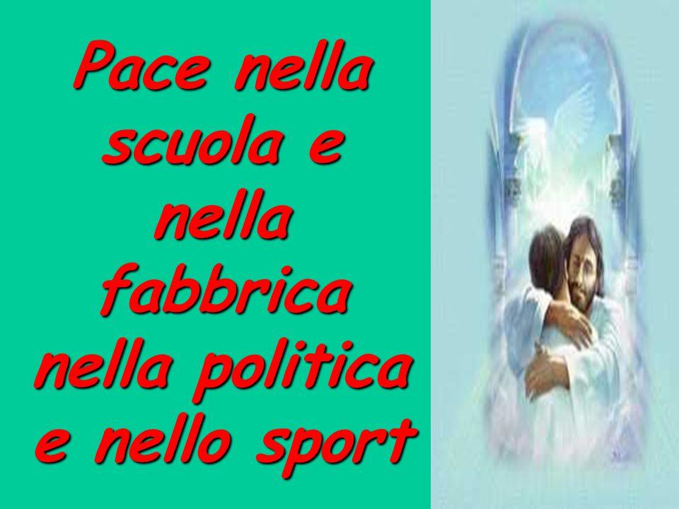 Pace nella scuola e nella fabbrica nella politica e nello sport